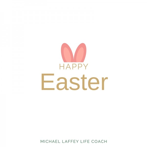Happy East, Easter, Spring, Spring Forward, Michael Laffey, Life Coach, Michael Laffey Life Coach