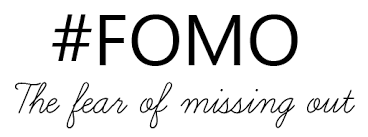 FOMO, Fear of Missing Out